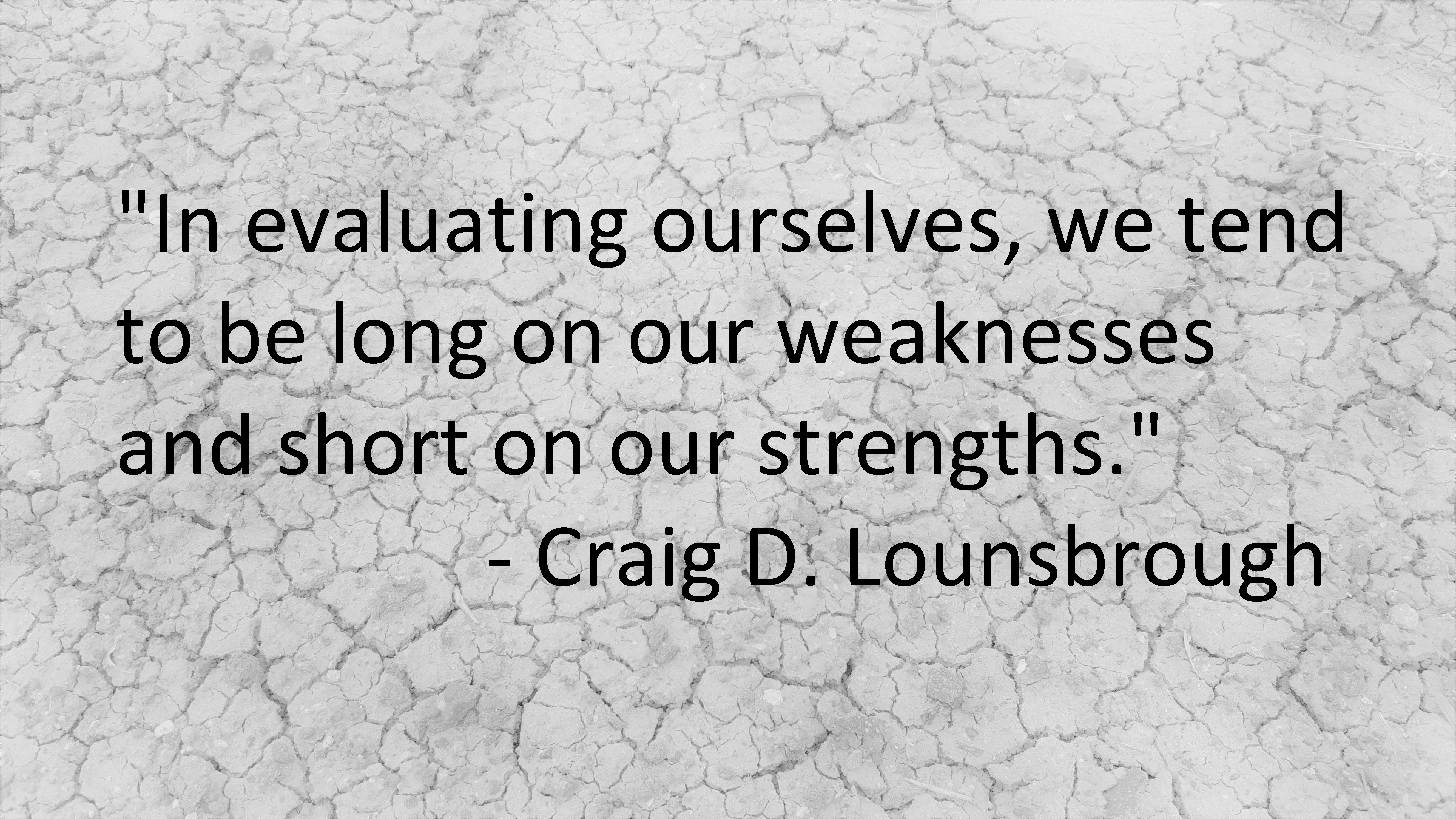 Craig Lounsbrough - We focus more on our weaknesses