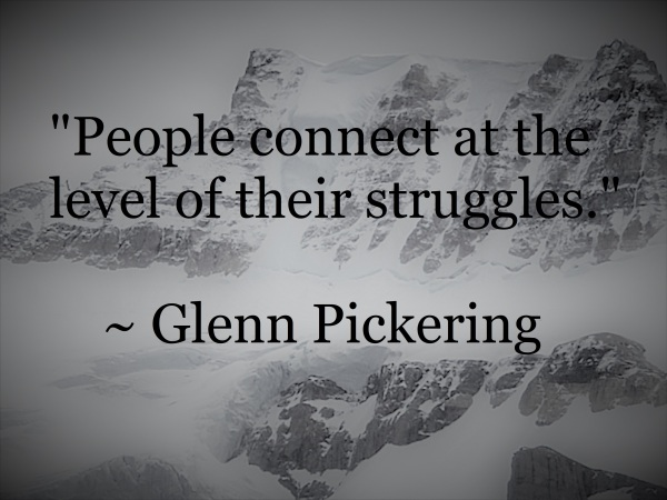 Glenn Pickering - people connect at the level of their struggles