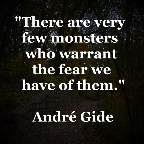 Andrew Gide - Very few monsters warrant the fear we have of them