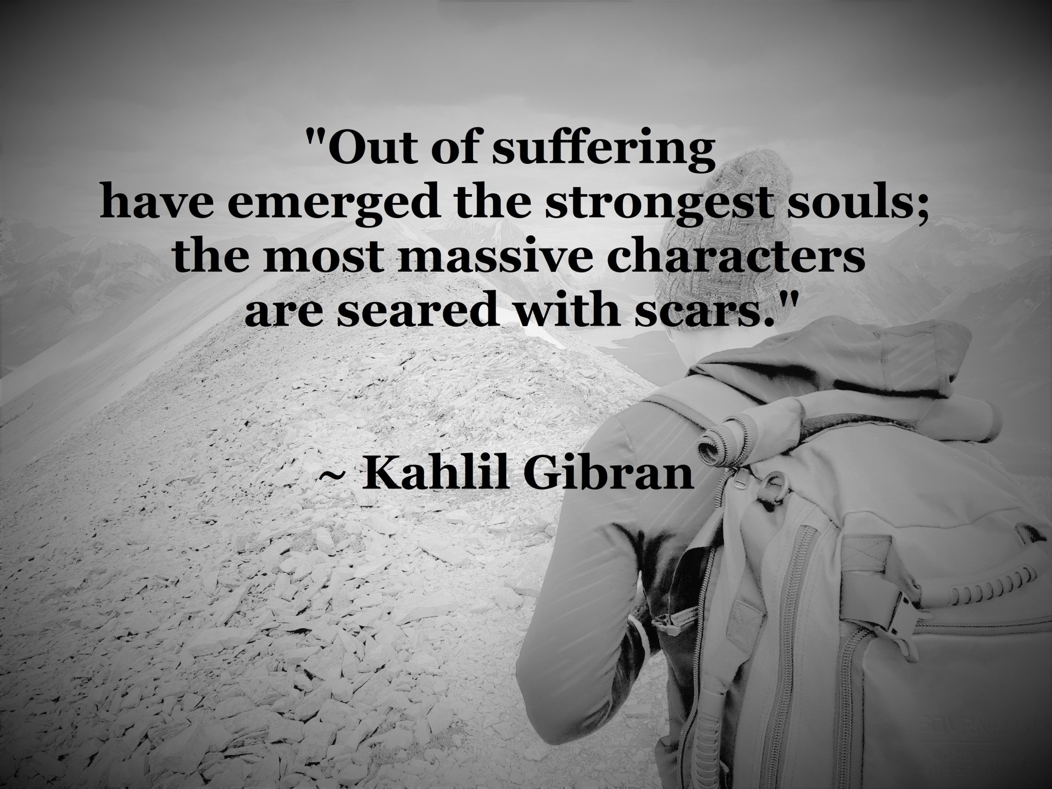 Kahlil Gibran - out of suffering have emerged the strongest souls