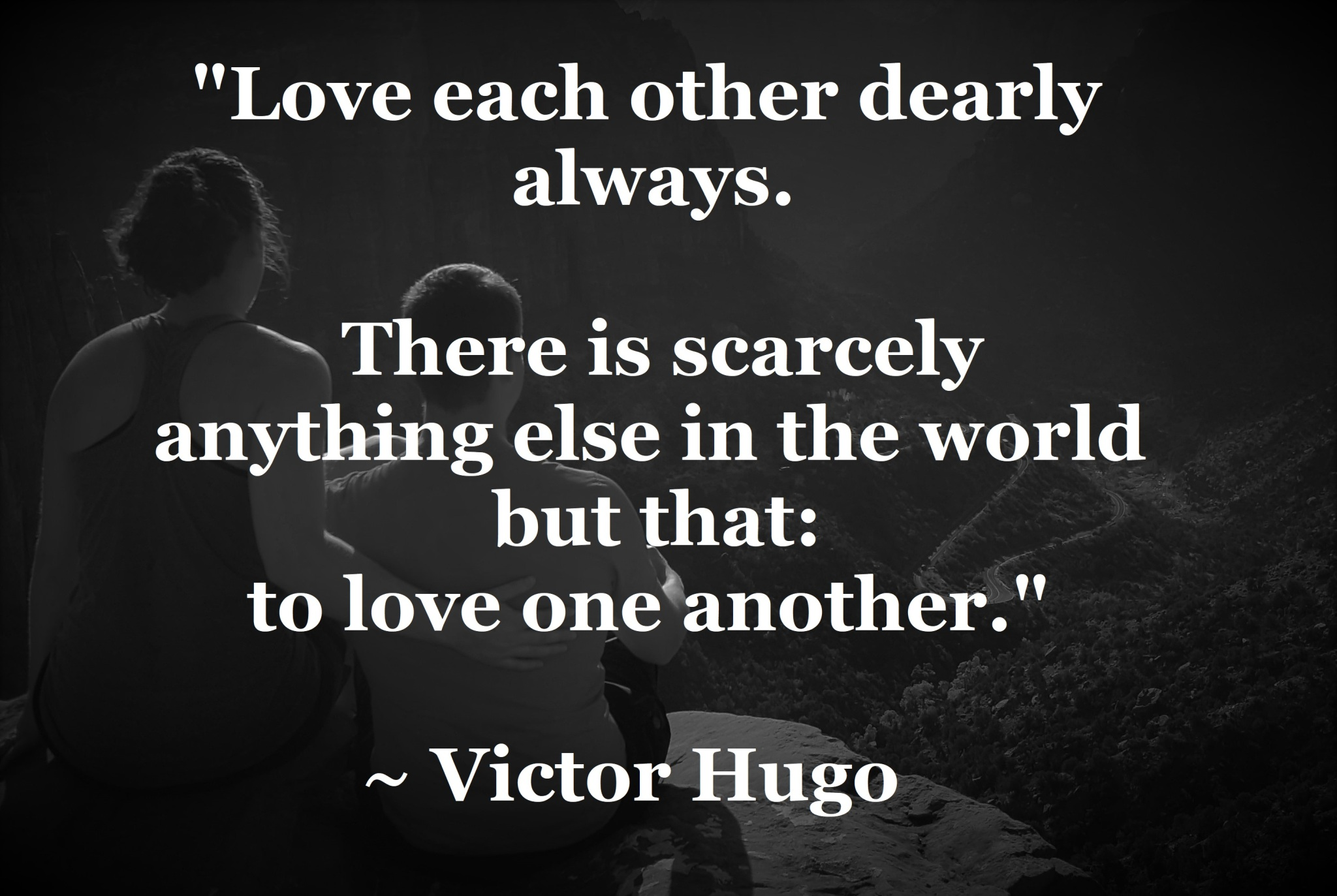Victor Hugo - nothing in the world but to love