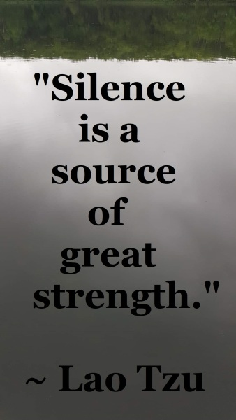 Lao Tzu - silence is a source of great strength