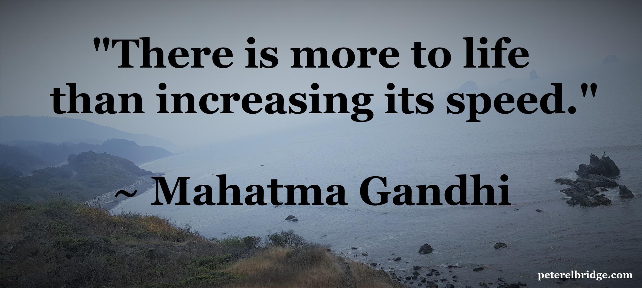 Mahatma Gandhi - more to life than increasing speed
